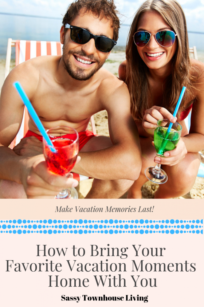 How to Bring Your Favorite Vacation Moments Home With You - Sassy Townhouse Living