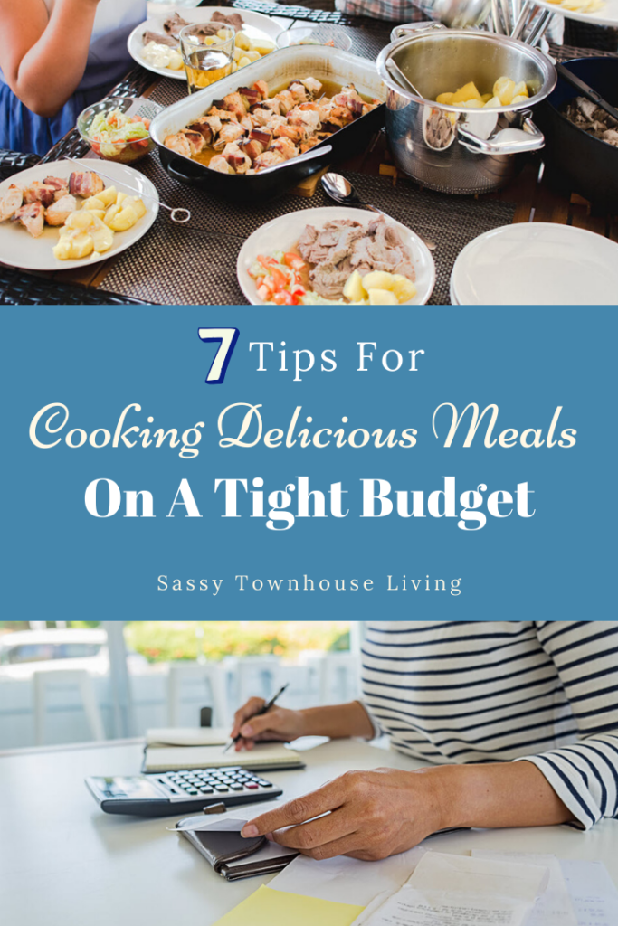 7 Tips For Cooking Delicious Meals On A Tight Budget - Sassy Townhouse Living