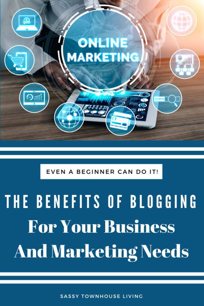 The Benefits Of Blogging For Your Business And Marketing Needs - Sassy Townhouse Living