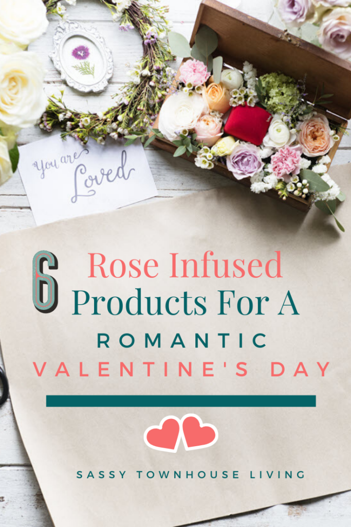 6 Rose Infused Products For A Romantic Valentine's Day - Sassy Townhouse Living