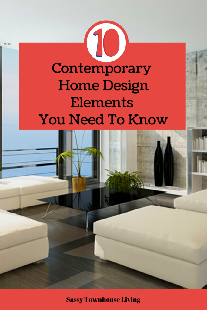 10 Contemporary Home Design Elements You Need To Know - Sassy Townhouse Living