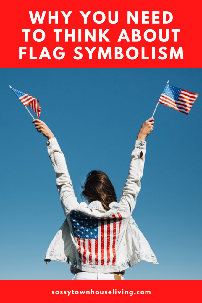 Why You Need To Think About Flag Symbolism - Sassy Townhouse Living