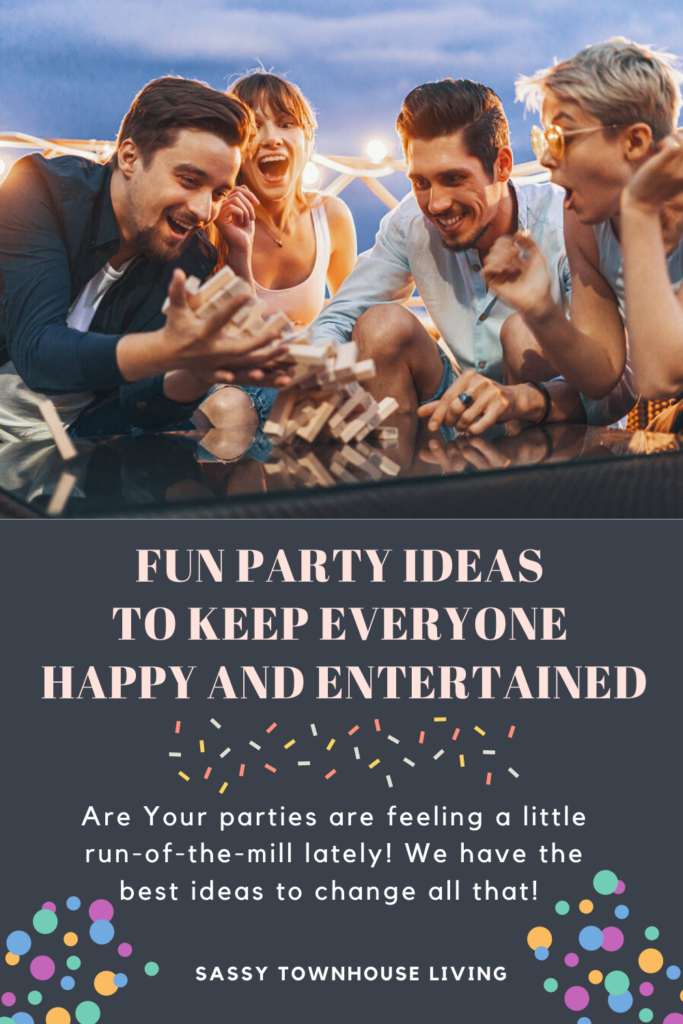 Fun Party Ideas To Keep Everyone Happy And Entertained - Sassy Townhouse Living