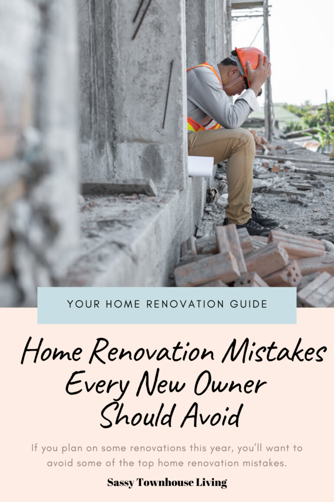 Home Renovation Mistakes Every New Owner Should Avoid - Sassy Townhouse Living