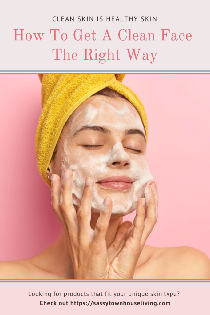 How To Get A Clean Face The Right Way - Sassy Townhouse Living