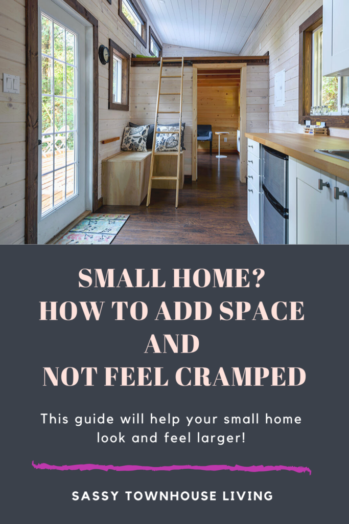 Small Home - How To Add Space And Not Feel Cramped - Sassy Townhouse Living