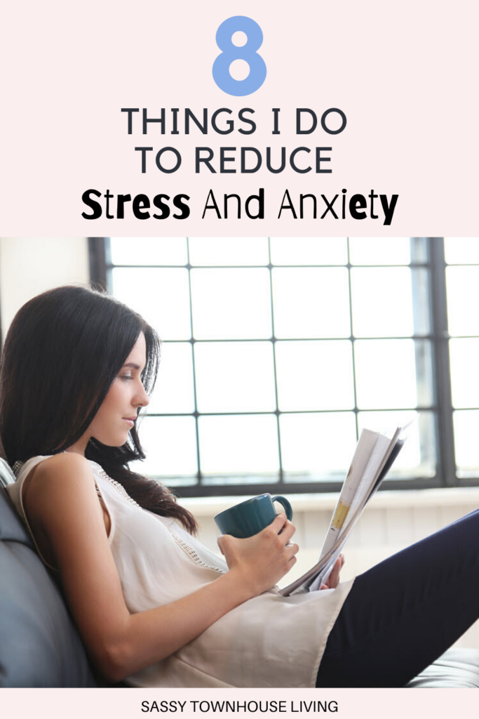 8 Things I Do To Reduce Stress And Anxiety - Sassy Townhouse Living