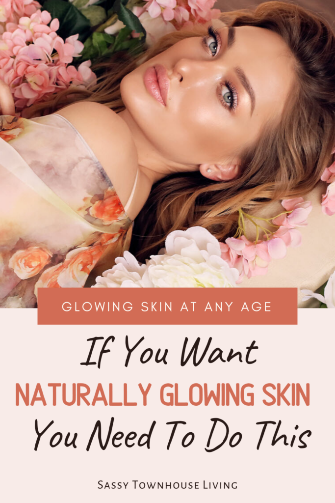 If You Want Naturally Glowing Skin You Need To Do This - Sassy Townhouse Living