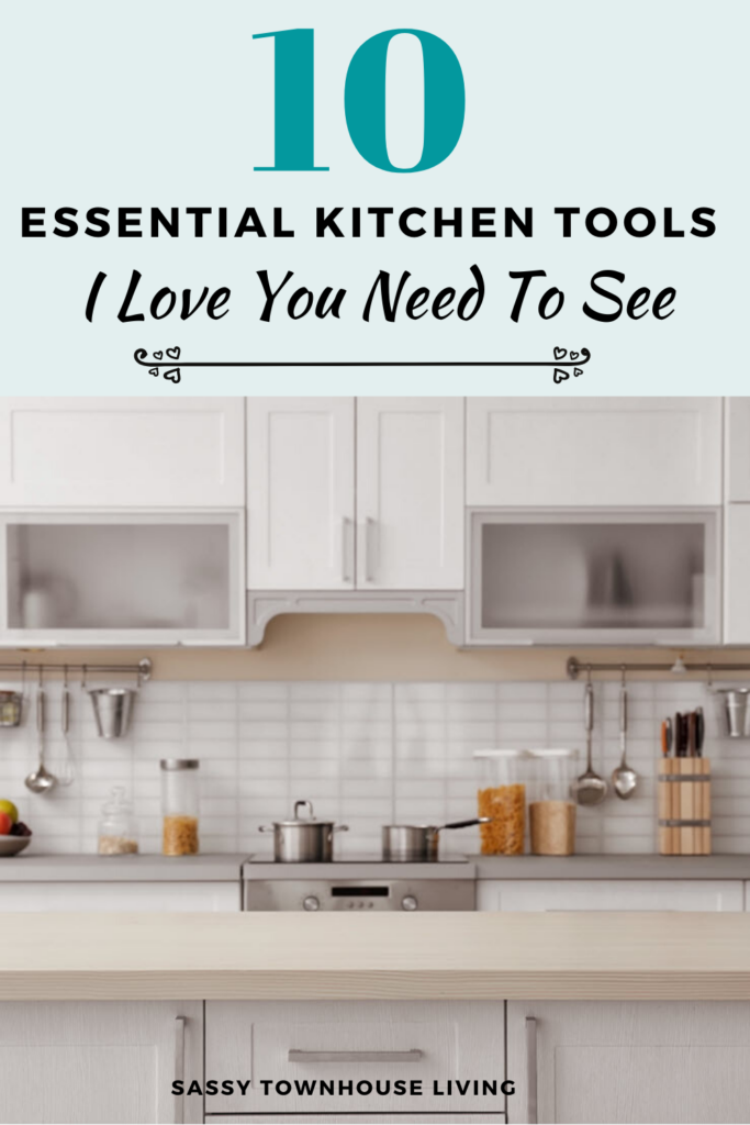 10 Essential Kitchen Tools I Love You Need To See - Sassy Townhouse Living