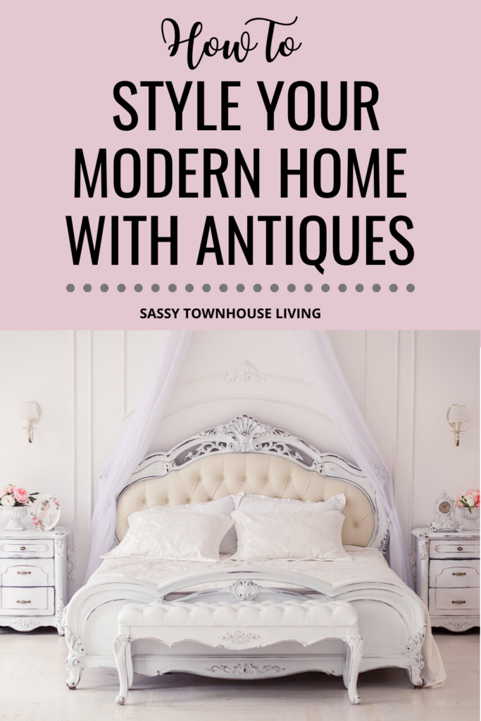 How to Style Your Modern Home With Antiques - Sassy Townhouse Living