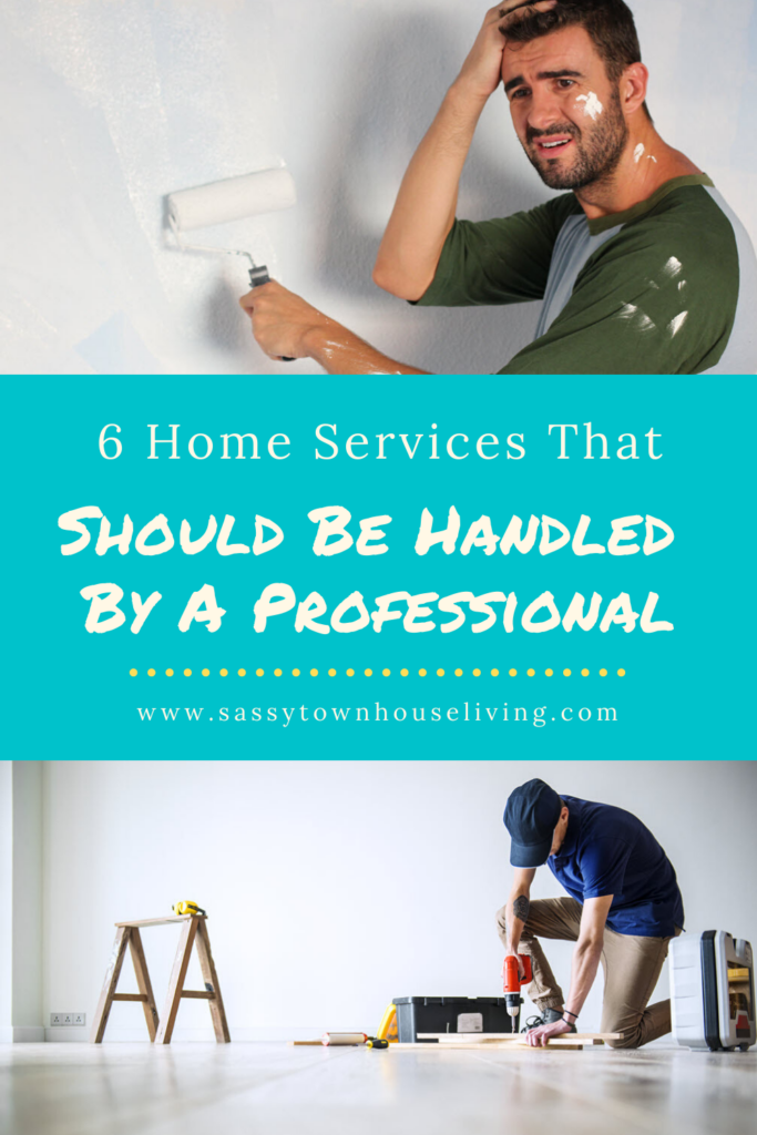 6 Home Services That Should Be Handled By A Professional - Sassy Townhouse Living