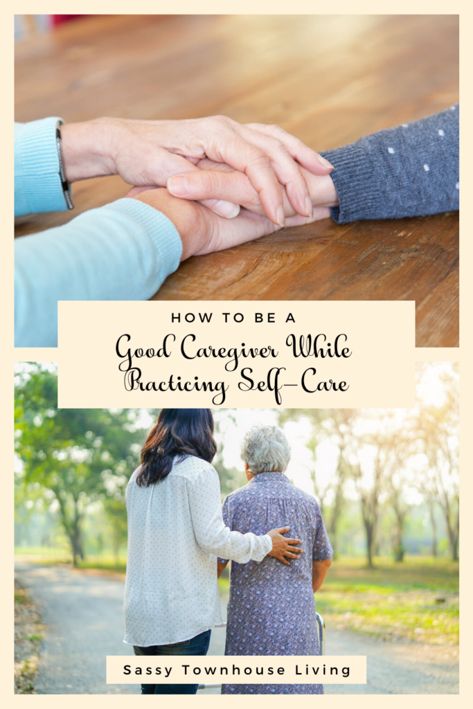 How To Be A Good Caregiver While Practicing Self Care - Sassy Townhouse Living