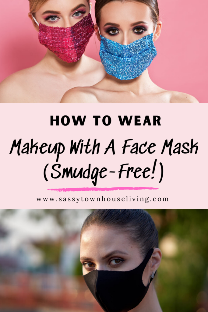 Makeup With A Face Mask (Smudge-Free!) Sassy Townhouse Living