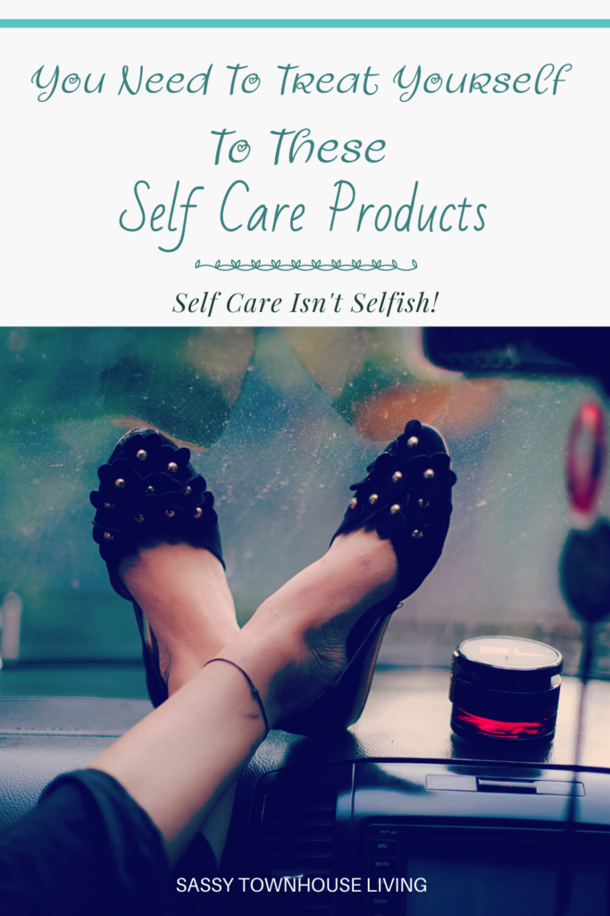 You Need To Treat Yourself To These Self Care Products - Sassy Townhouse Living