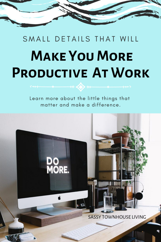 Small Details That Will Make You More Productive At Work - Sassy Townhouse Living