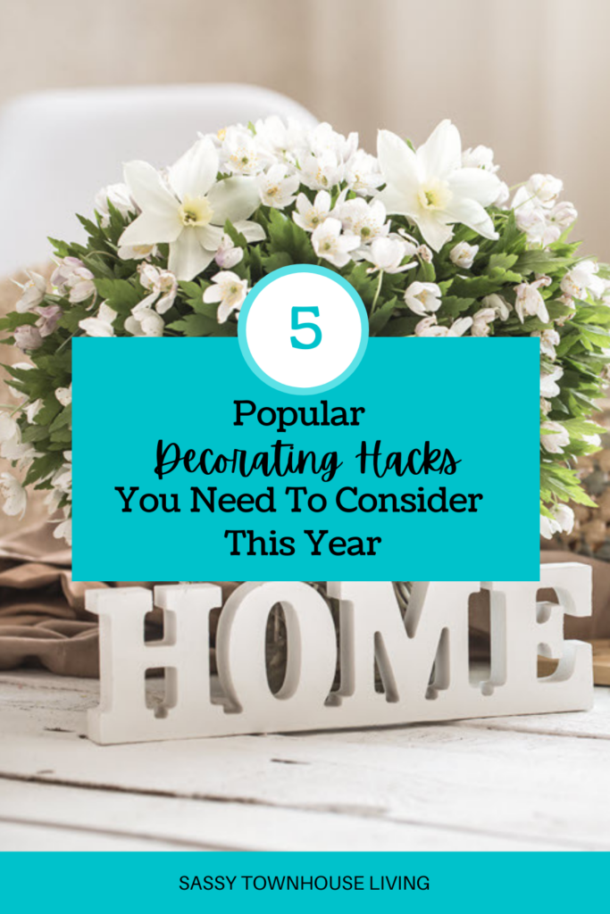 5 Popular Decorating Hacks You Need To Consider This Year - Sassy Townhouse Living