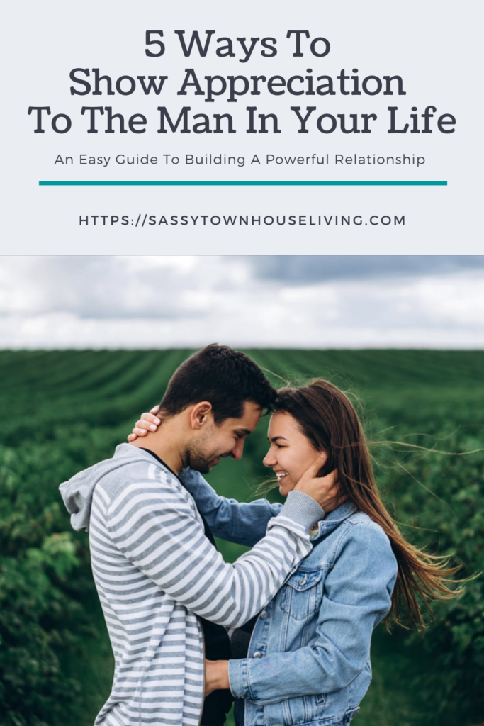 5 Ways To Show Appreciation To The Man In Your Life - Sassy Townhouse Living