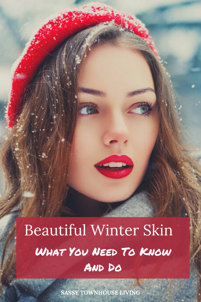 Beautiful Winter Skin - What You Need To Know And Do - Sassy Townhouse Living