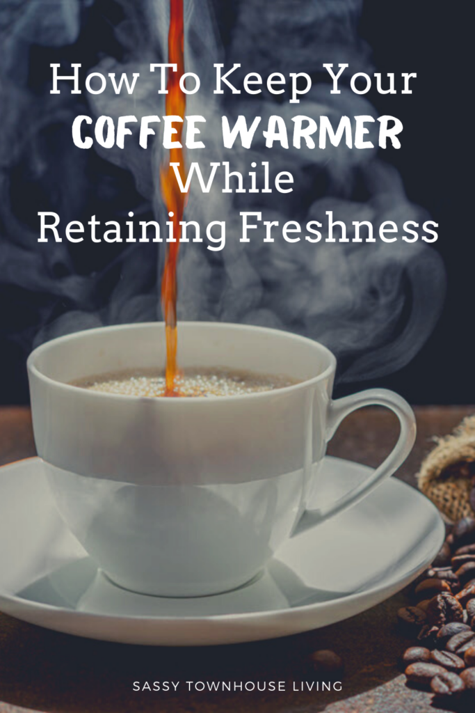 How To Keep Your Coffee Warmer While Retaining Freshness - Sassy Townhouse Living