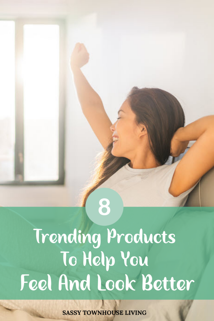 Trending Products To Help You Feel And Look Better - Sassy Townhouse Living