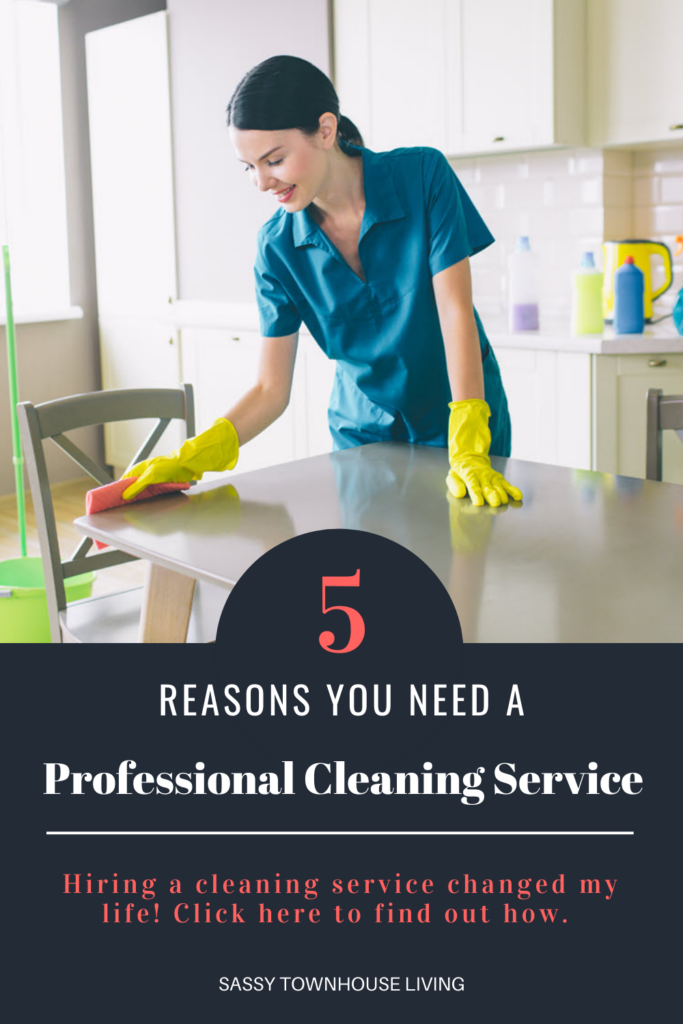 5 Reasons You Need A Professional Cleaning Service - Sassy Townhouse Living