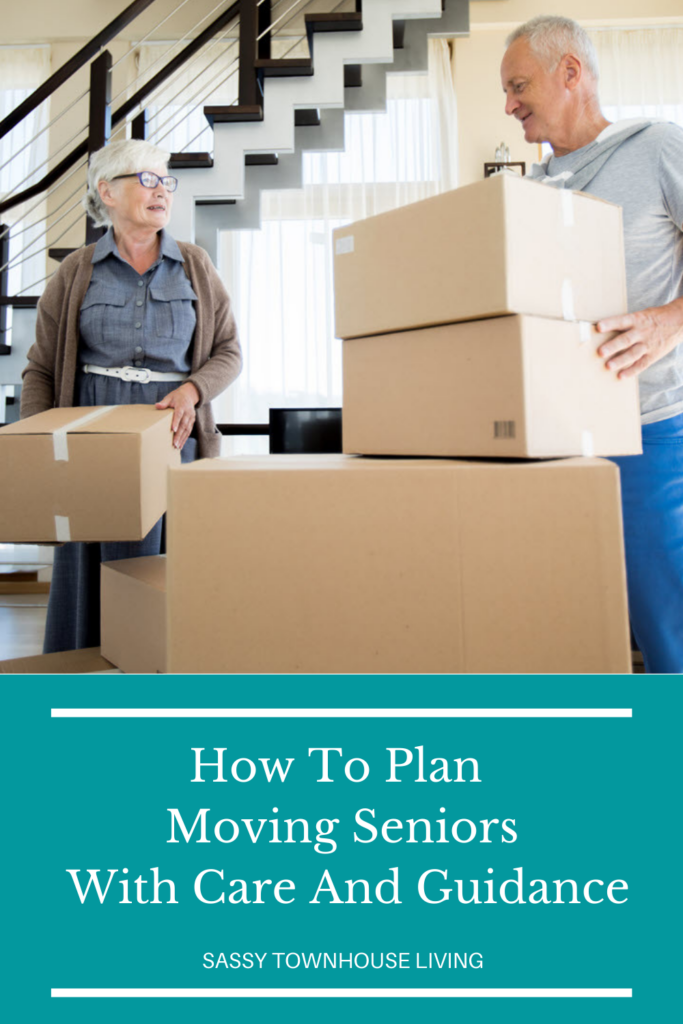 How To Plan Moving Seniors With Care And Guidance - Sassy Townhouse Living