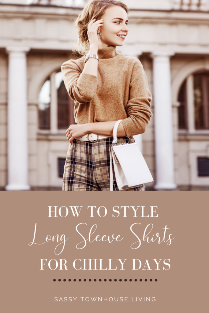 How To Style Long Sleeve Shirts For Chilly Days - Sassy Townhouse Living