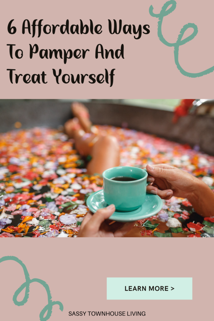 6 Affordable Ways To Pamper And Treat Yourself - Sassy Townhouse Living