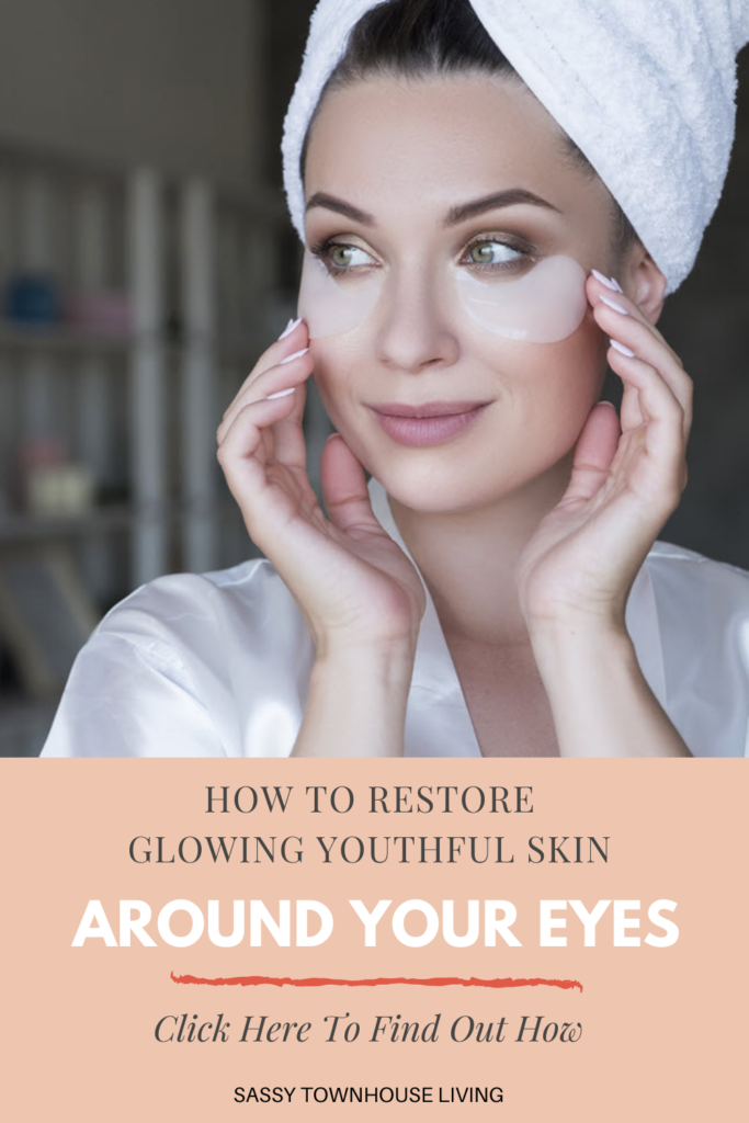 How To Restore The Glowing Skin Around Your Eyes - Sassy Townhouse Living