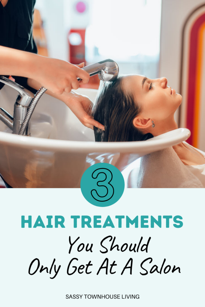3 Hair Treatments You Should Only Get At A Salon - Sassy Townhouse Living