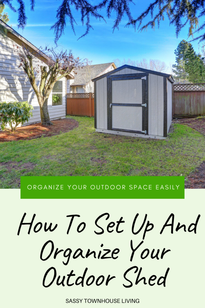 How To Set Up And Organize Your Outdoor Shed - Sassy Townhouse Living