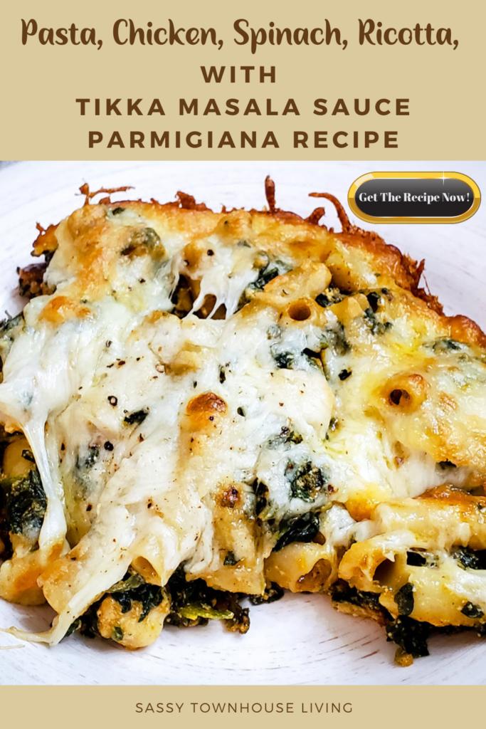 Pasta, Chicken, Spinach, Ricotta, With Tikka Masala Sauce Parmigiana Recipe - Sassy Townhouse Living