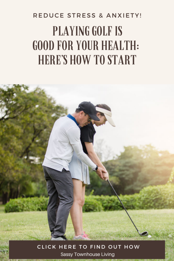 Playing Golf is Good For Your Health_ Here's How to Start - Sassy Townhouse Living