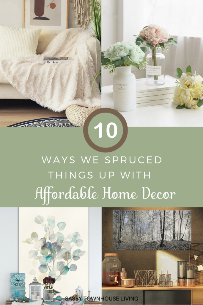 10 Ways We Spruced Things Up With Affordable Home Decor - Sassy Townhouse Living