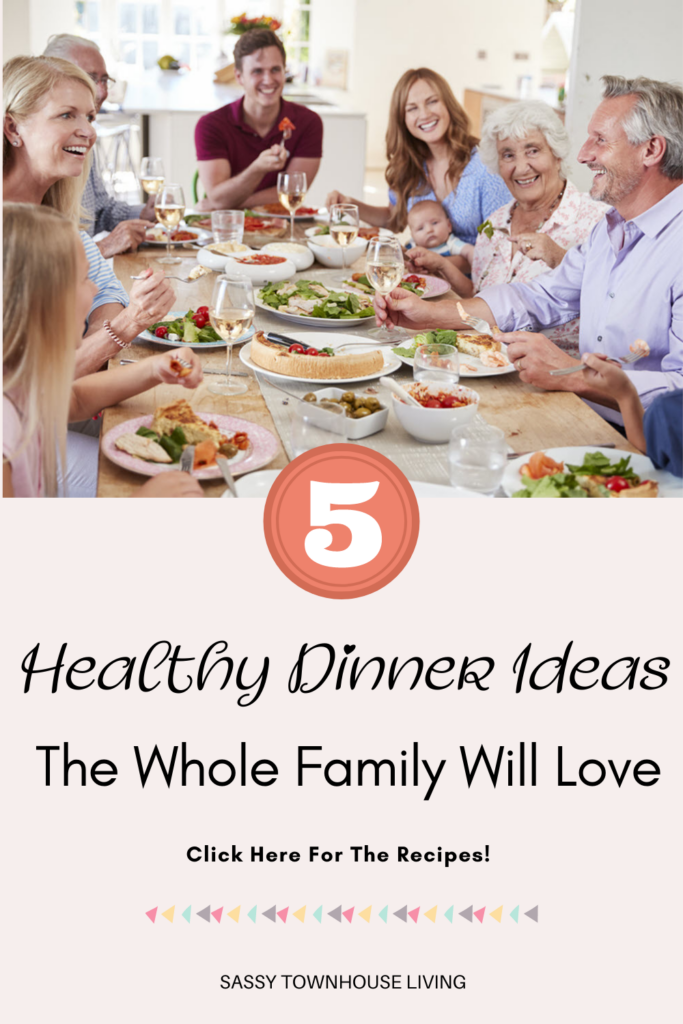 Healthy Dinner Ideas The Whole Family Will Love - Sassy Townhouse Living