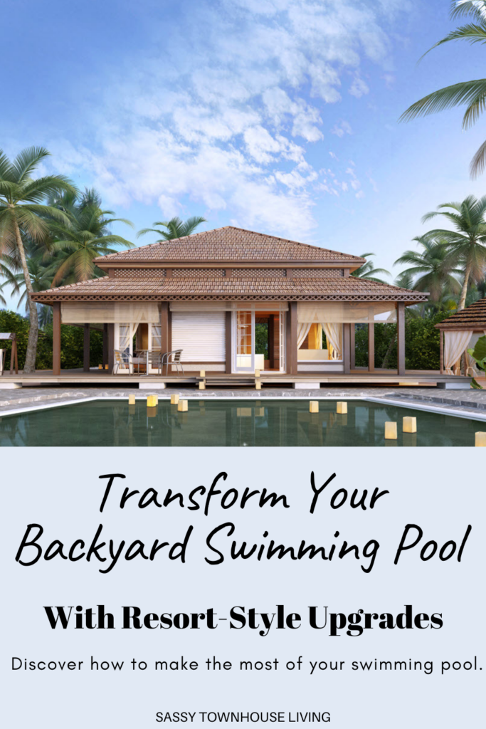 Transform Your Backyard Swimming Pool With Resort Style Upgrades - Sassy Townhouse Living