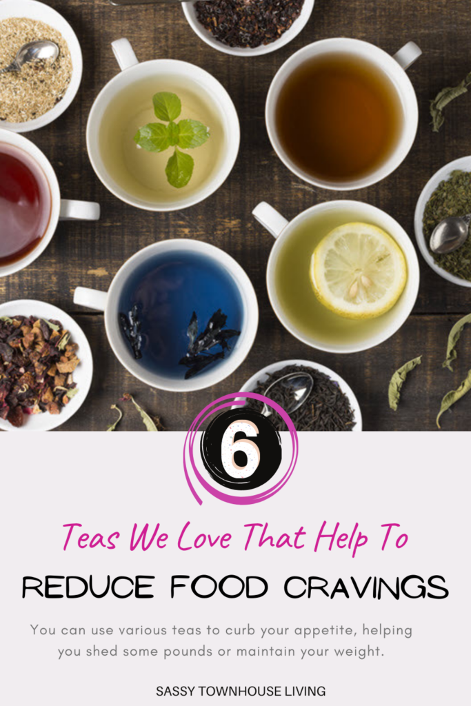 6 Teas We Love That Help To Reduce Food Cravings - Sassy Townhouse Living