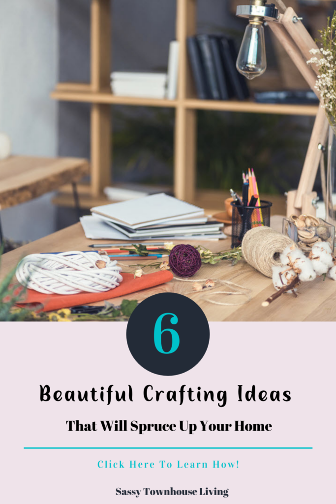 6 Beautiful Crafting Ideas That Will Spruce Up Your Home - Sassy Townhouse Living