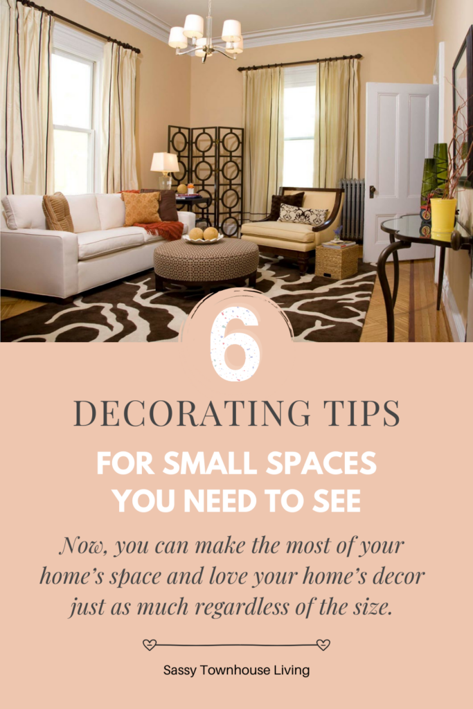 6 Decorating Tips For Small Spaces You Need To See - Sassy Townhouse Living