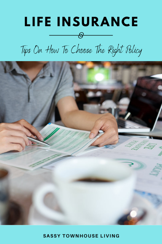 Life Insurance Tips On How To Choose The Right Policy - Sassy Townhouse Living