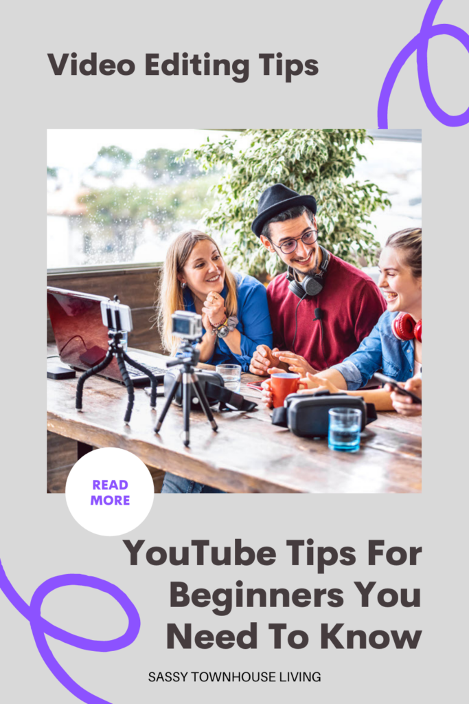 YouTube Tips For Beginners You Need To Know - Sassy Townhouse Living