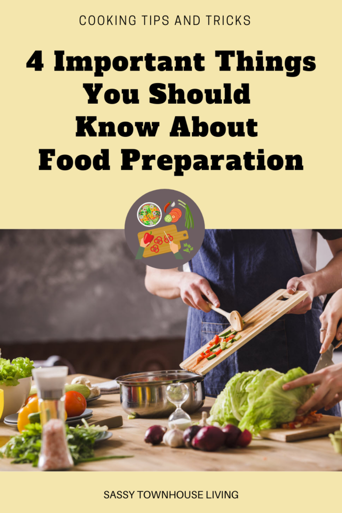 4 Important Things You Should Know About Food Preparation - Sassy Townhouse Living