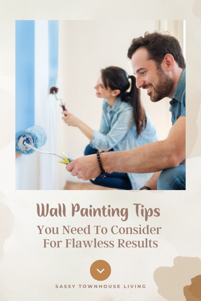 Wall Painting Tips You Need To Consider For Flawless Results - Sassy Townhouse Living