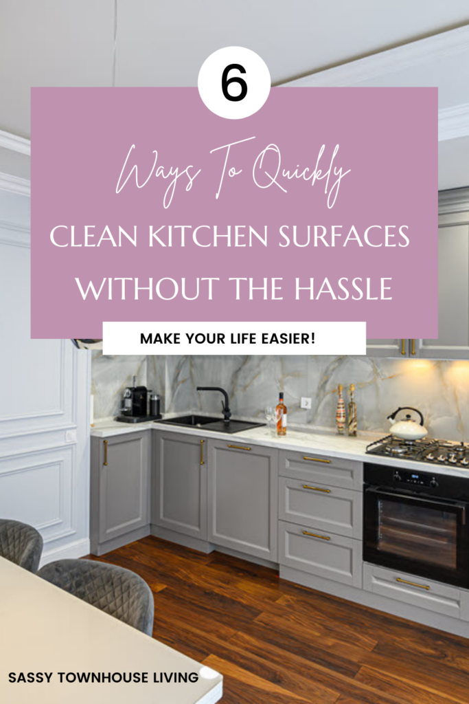 6 Ways To Quickly Clean Kitchen Surfaces Without The Hassle - Sassy Townhouse Living
