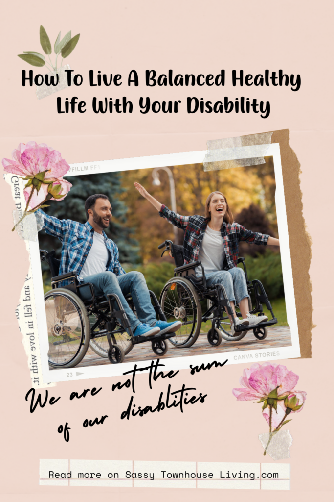 How To Live A Balanced Healthy Life With Your Disability - Sassy Townhouse Living