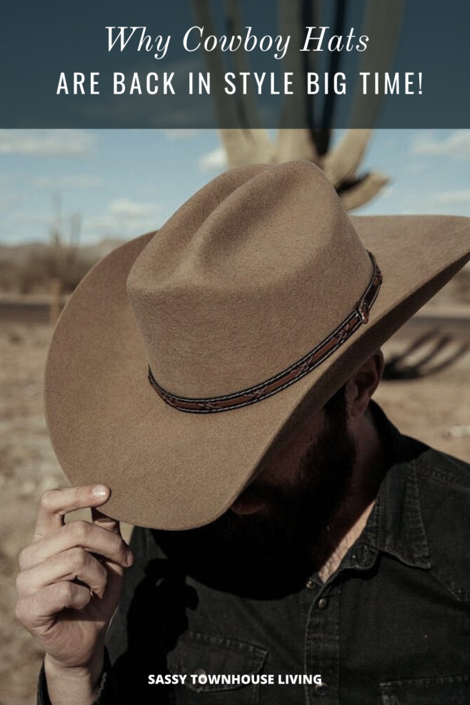 Why Cowboy Hats Are Back In Style Big Time - Sassy Townhouse Living