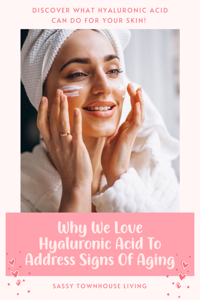 Why We Love Hyaluronic Acid To Address Signs Of Aging - Sassy Townhouse Living
