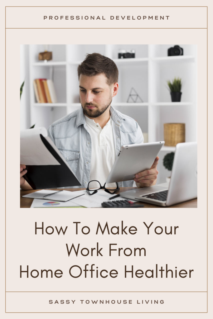 How To Make Your Work From Home Office Healthier - Sassy Townhouse Living