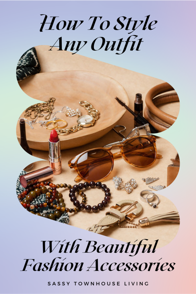 How To Style Any Outfit With Beautiful Fashion Accessories - Sassy Townhouse Living