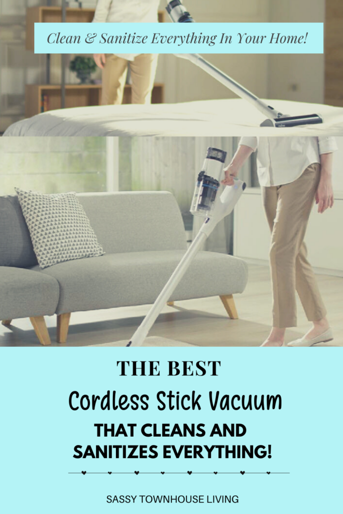 The Best Cordless Stick Vacuum That Cleans And Sanitizes Everything - Sassy Townhouse Living